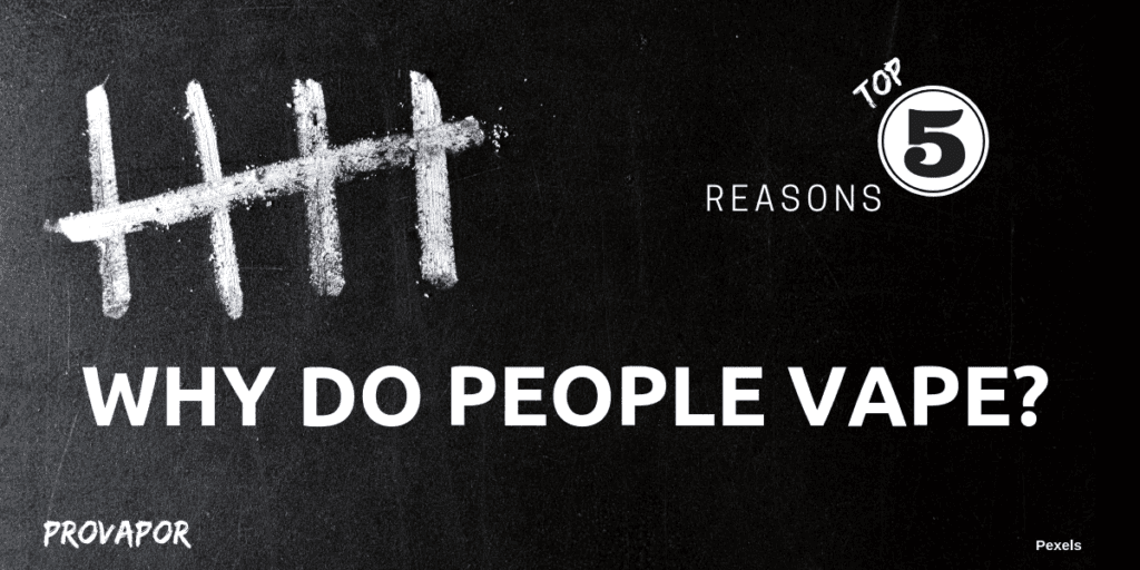 Why Do People Vape? Top 5 Reasons