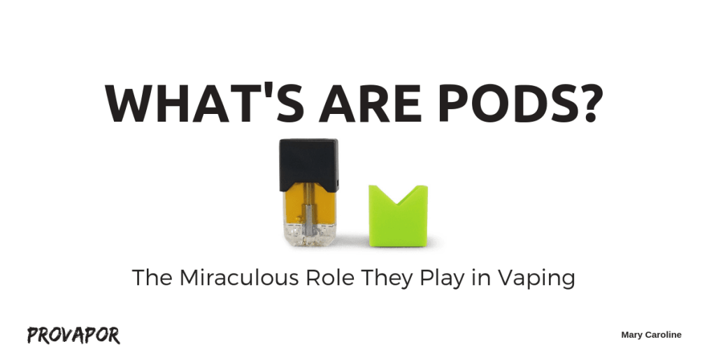 "Banner Image with overlay ""What are Pods? The Miraculous Role They Play in Vaping"" on a white background."